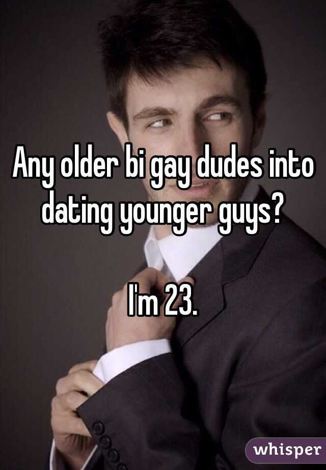 Any older bi gay dudes into dating younger guys?  I'm 23.