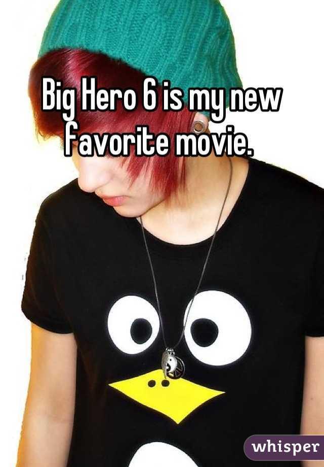 Big Hero 6 is my new favorite movie.