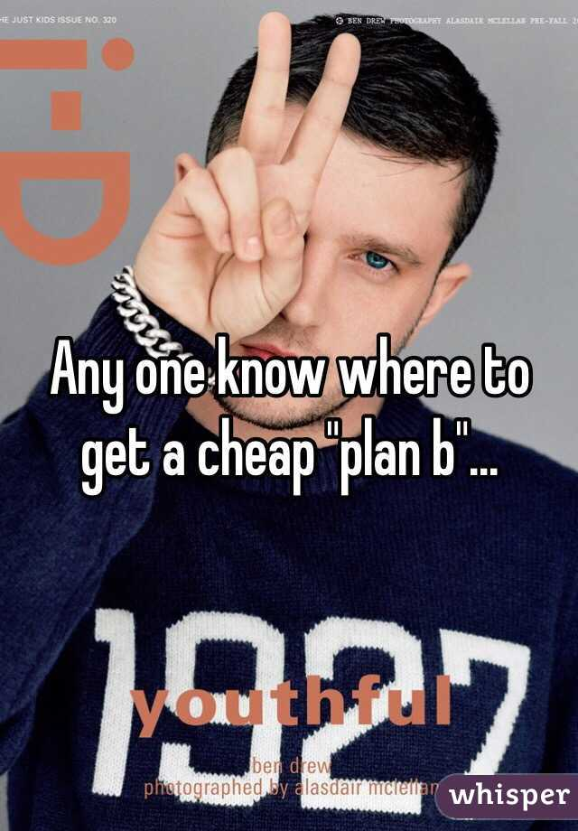 """Any one know where to get a cheap """"plan b""""..."""