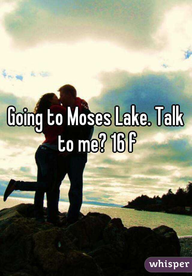 Going to Moses Lake. Talk to me? 16 f