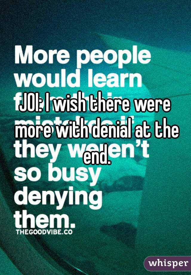 JOI: I wish there were more with denial at the end.