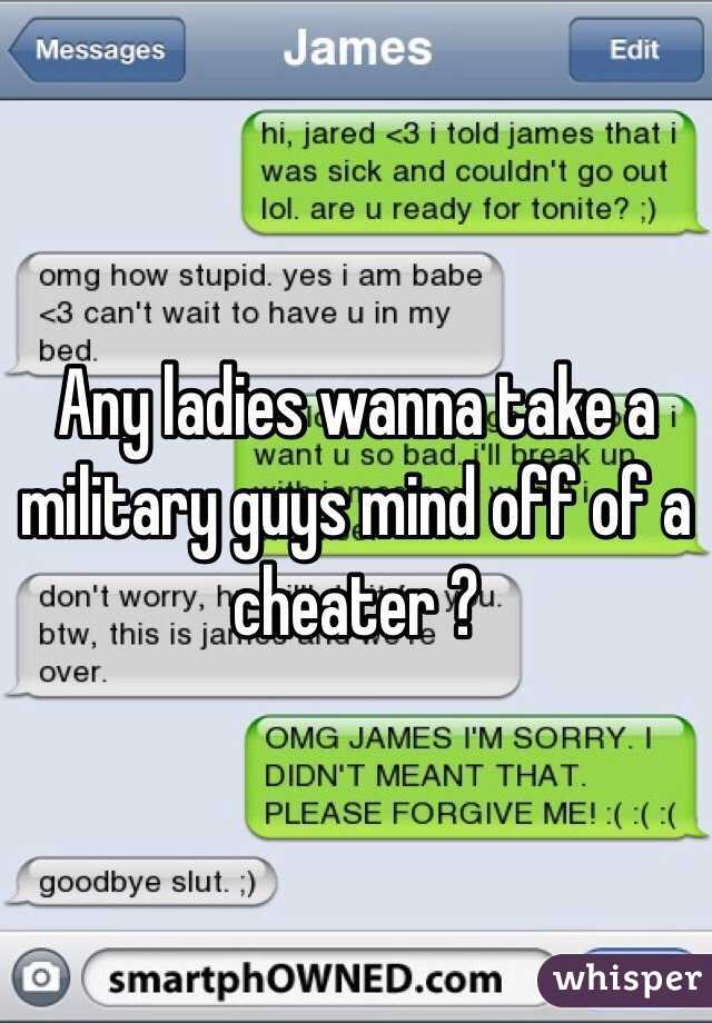 Any ladies wanna take a military guys mind off of a cheater ?