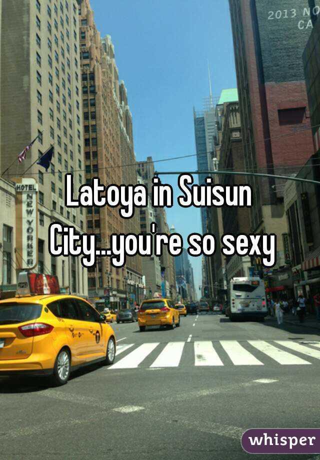 Latoya in Suisun City...you're so sexy
