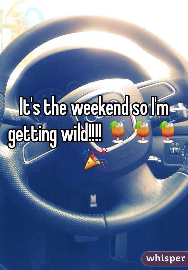 It's the weekend so I'm getting wild!!!! 🍹🍹🍹🎉