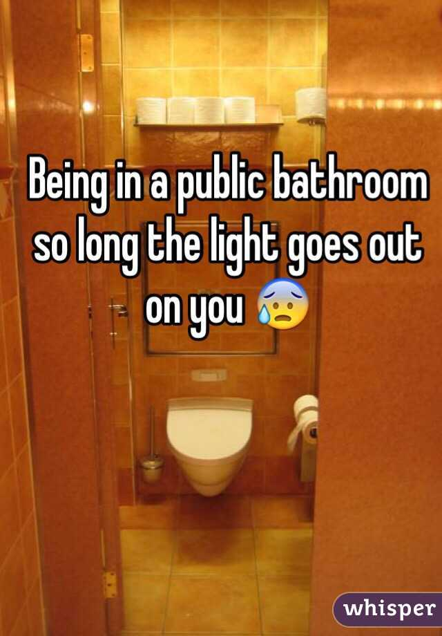 Being in a public bathroom so long the light goes out on you 😰