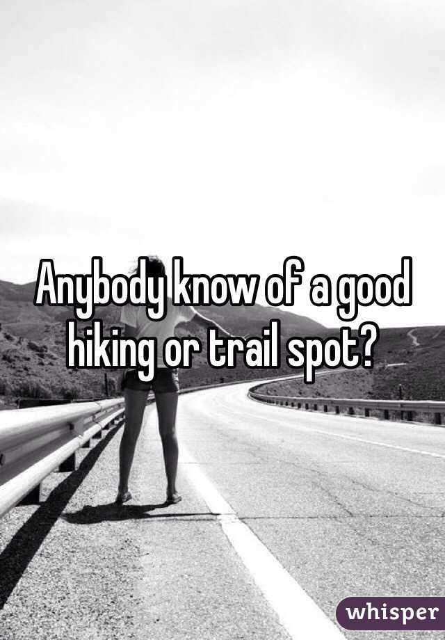 Anybody know of a good hiking or trail spot?