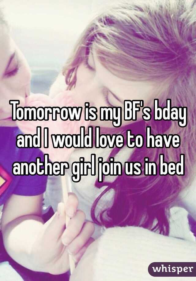 Tomorrow is my BF's bday and I would love to have another girl join us in bed