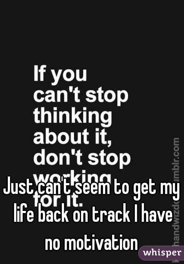 Get my life on track