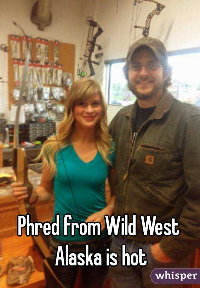 Hot wild west alaska phred confirm
