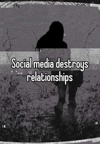 Relationships destroys social media Signs Social