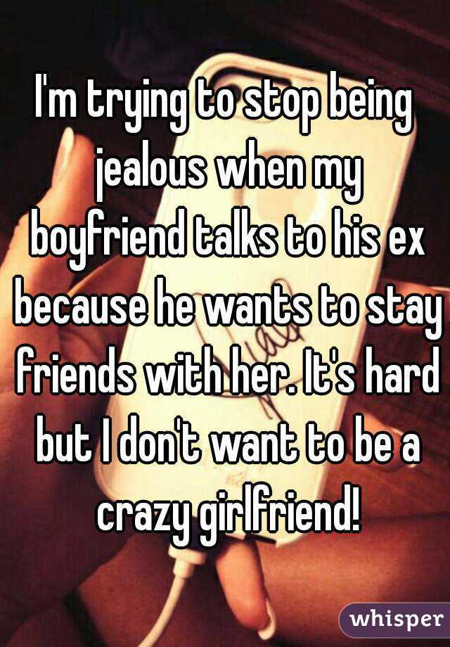 Girlfriend wants to be friends with ex
