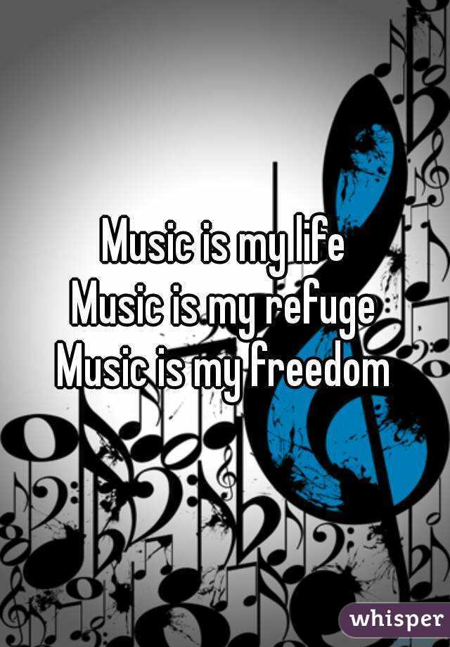 Music Is My Life Music Is My Refuge Music Is My Freedom