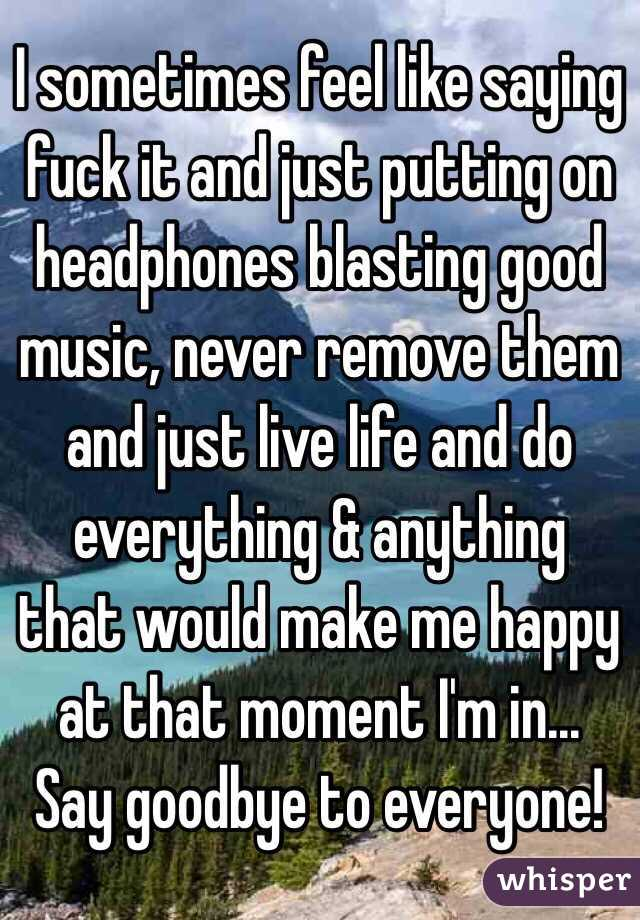 Ever feel like saying fuck everyone