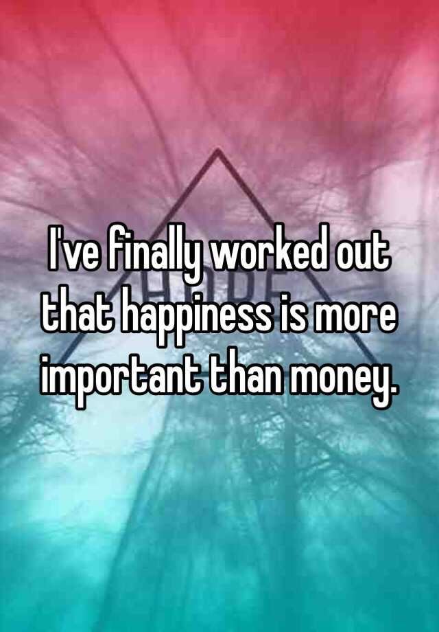why happiness is more important than money