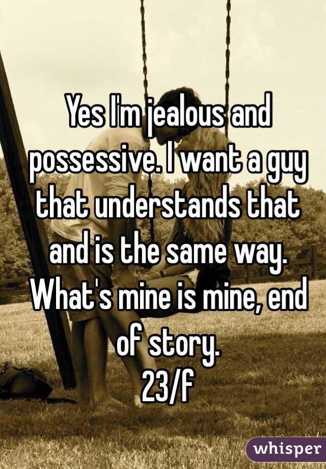 Jealous and possessive