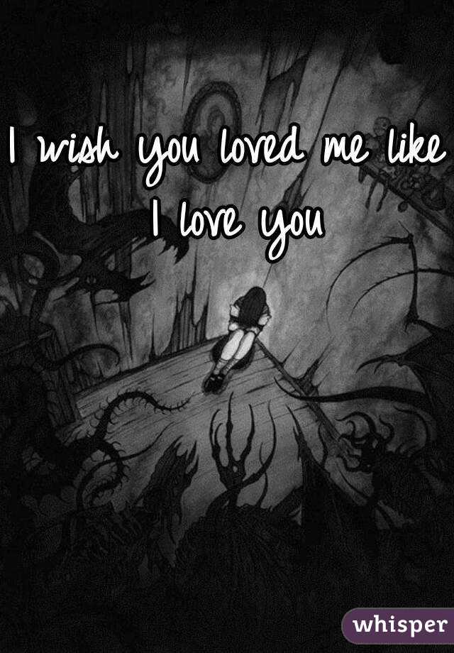 wish you would love me
