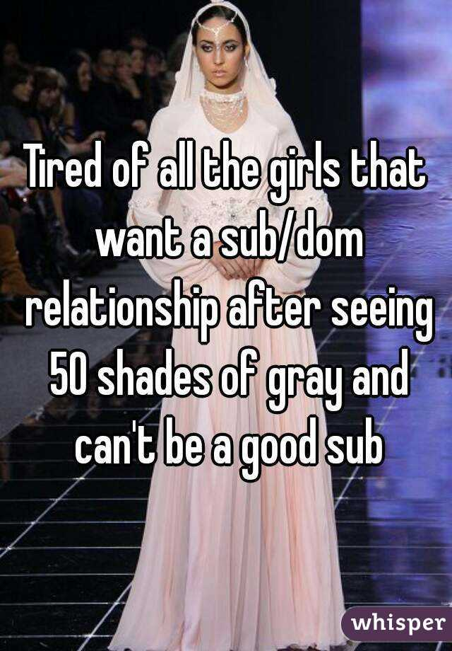 Tired Of All The Girls That Want A Subdom Relationship After Seeing