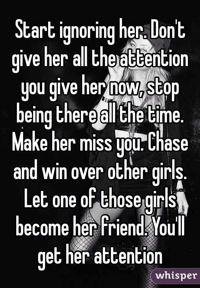 Start ignoring her  Don't give her all the attention you