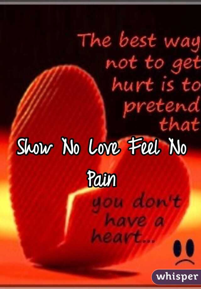show no love feel no pain
