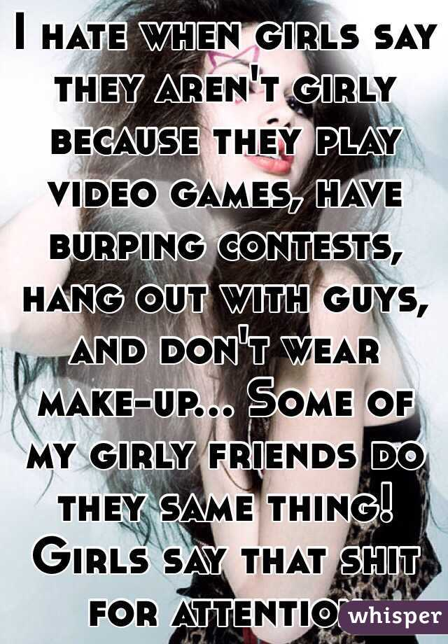 I hate when girls say they aren't girly because they play