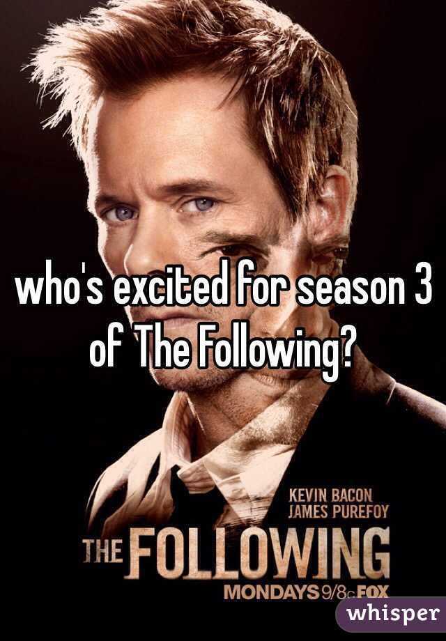 who's excited for season 3 of The Following?