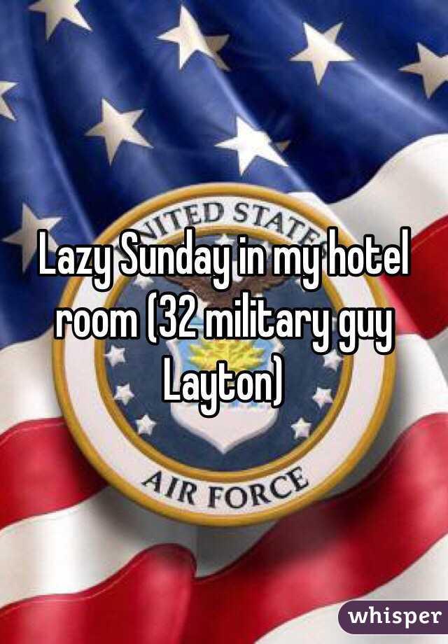 Lazy Sunday in my hotel room (32 military guy Layton)