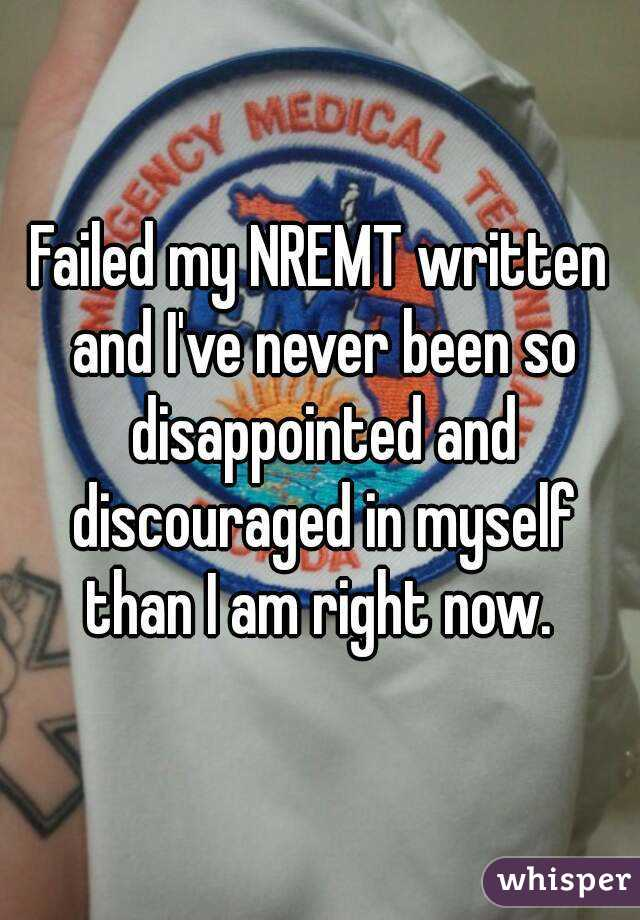 Failed my NREMT written and I've never been so disappointed and discouraged in myself than I am right now.