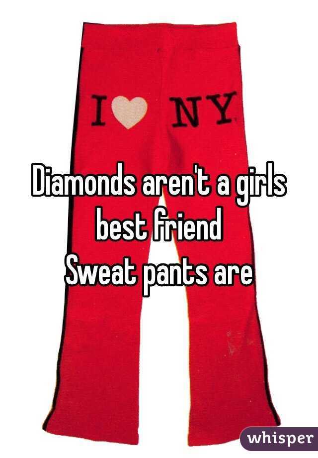 Diamonds aren't a girls best friend Sweat pants are