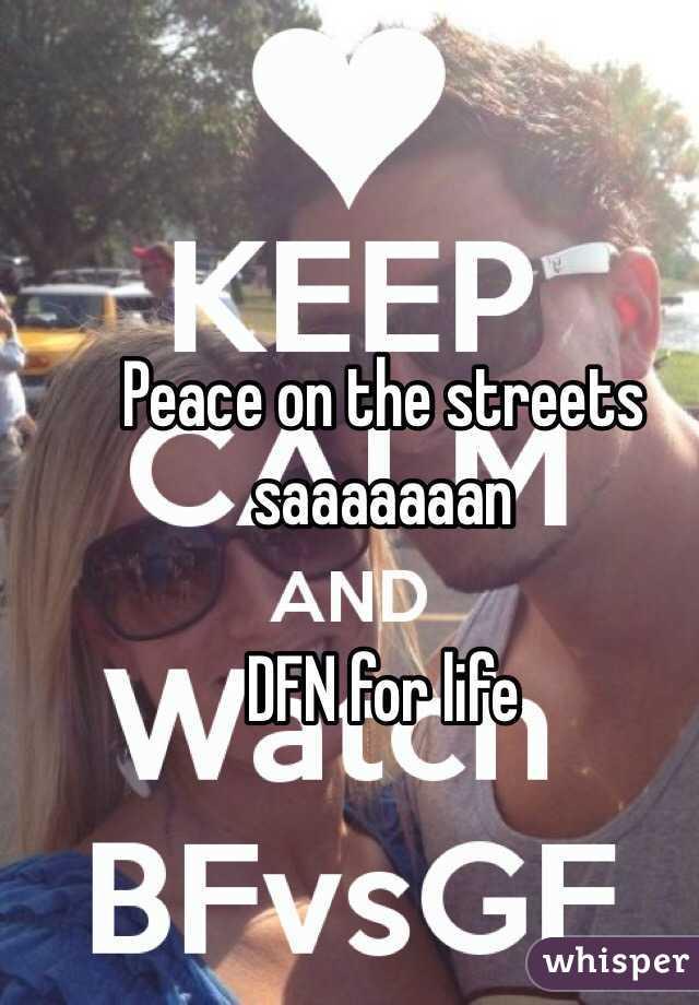 Peace on the streets saaaaaaan  DFN for life