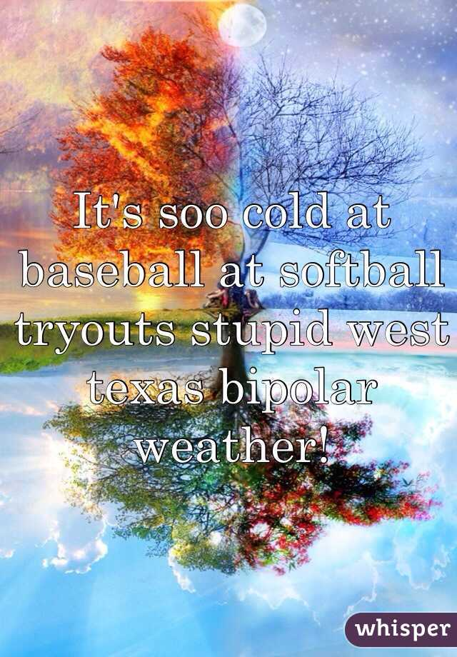 It's soo cold at baseball at softball tryouts stupid west texas bipolar weather!