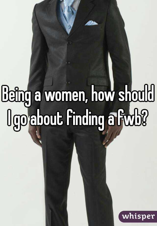 Being a women, how should I go about finding a fwb?