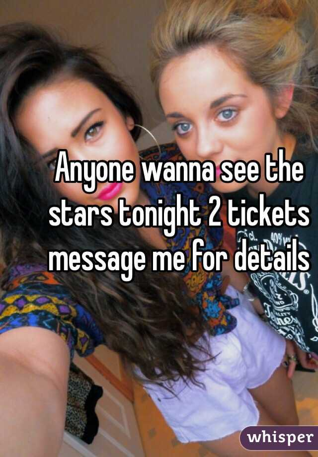 Anyone wanna see the stars tonight 2 tickets message me for details