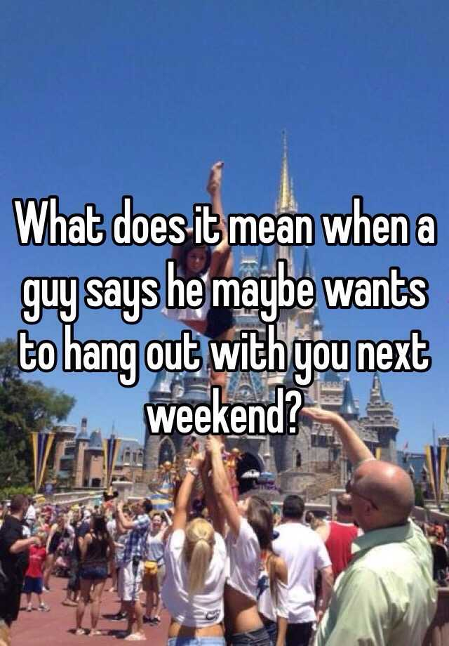 What Does Hanging Out Mean To A Guy