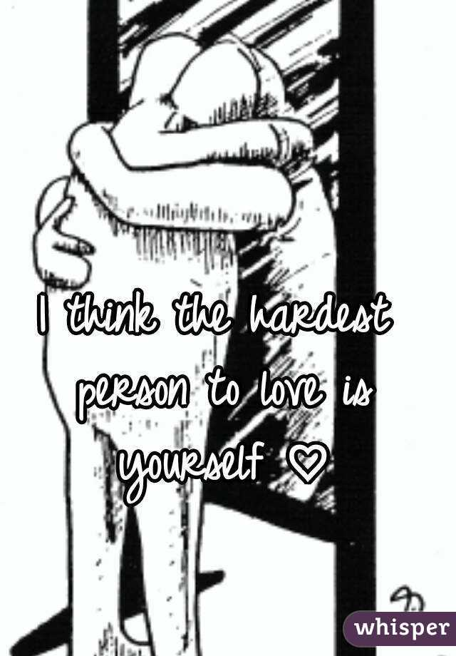 I think the hardest person to love is yourself solutioingenieria Image collections