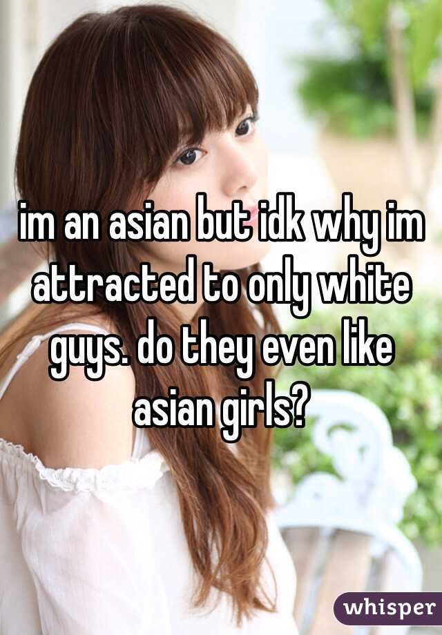 attracted guys white Asian girls to