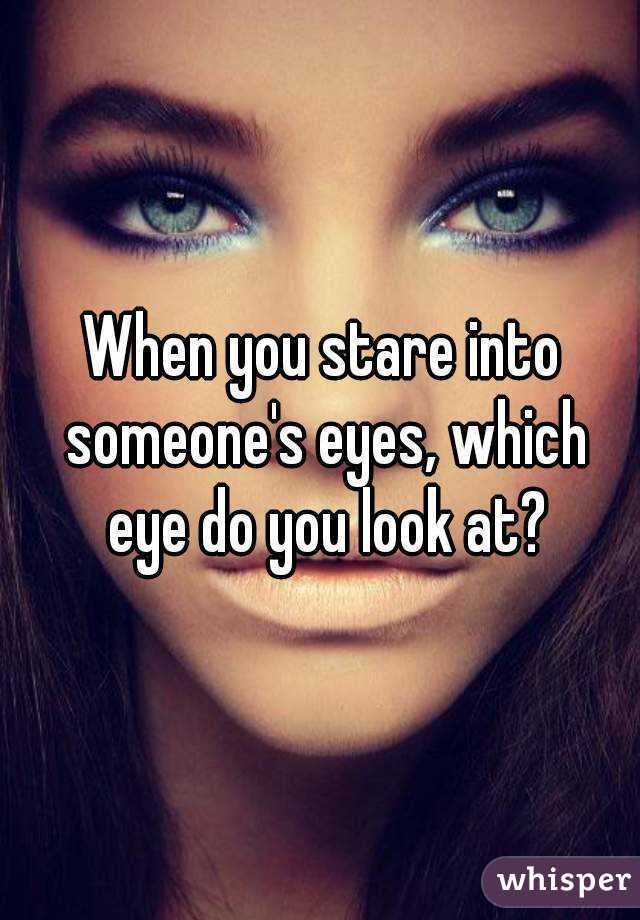 Looking into someones eyes