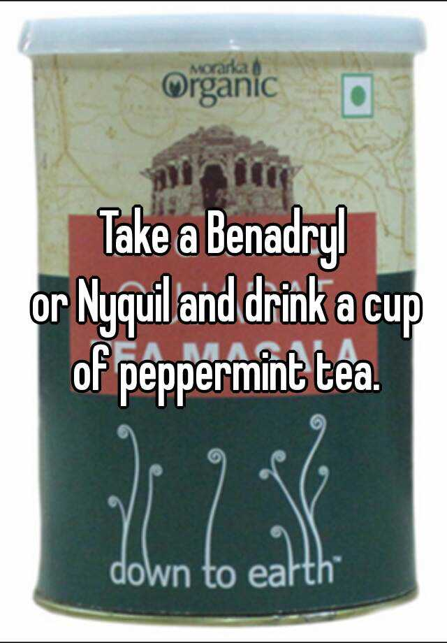 Take a Benadryl or Nyquil and drink a cup of peppermint tea