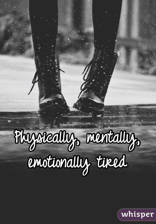 Mentally and emotionally tired