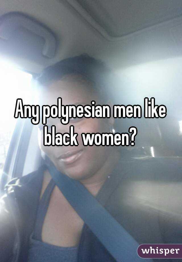 Polynesian men and black women