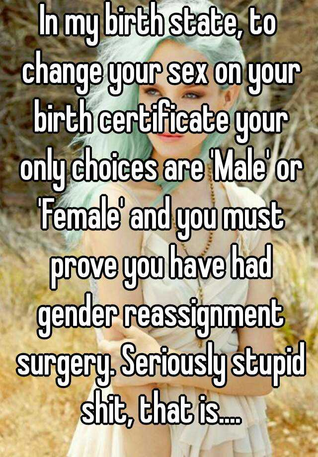 In My Birth State To Change Your Sex On Your Birth Certificate Your