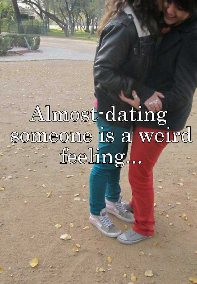 almost dating