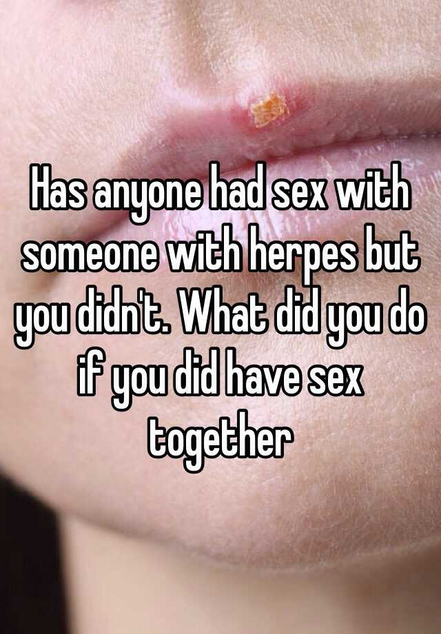 Can you have sex with someone with herpes