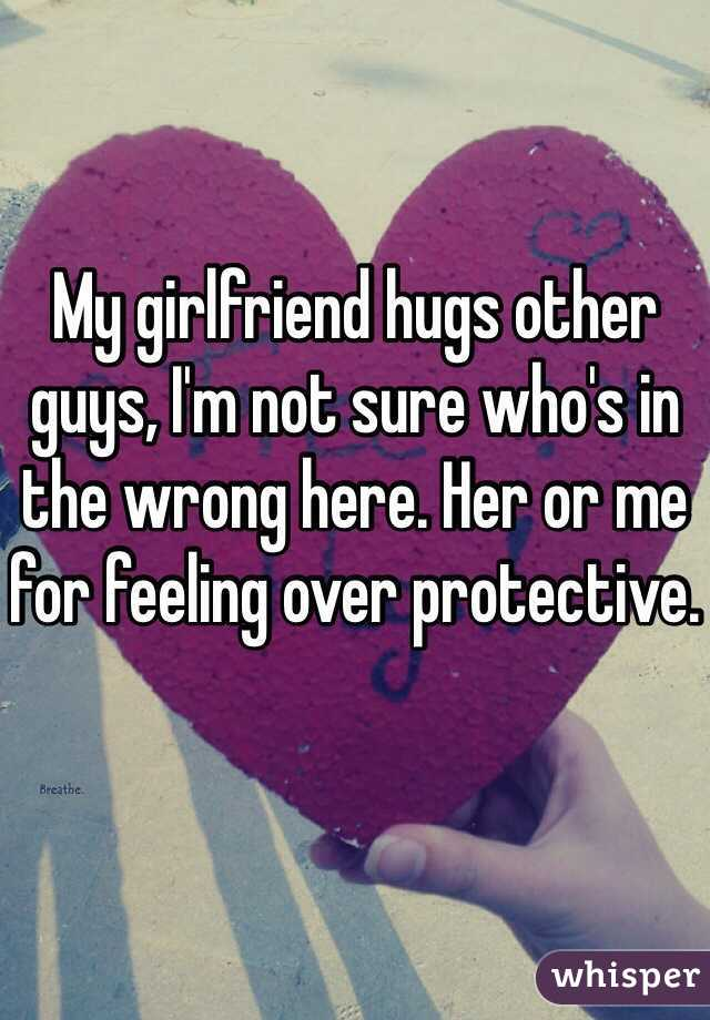 How to not be overprotective girlfriend