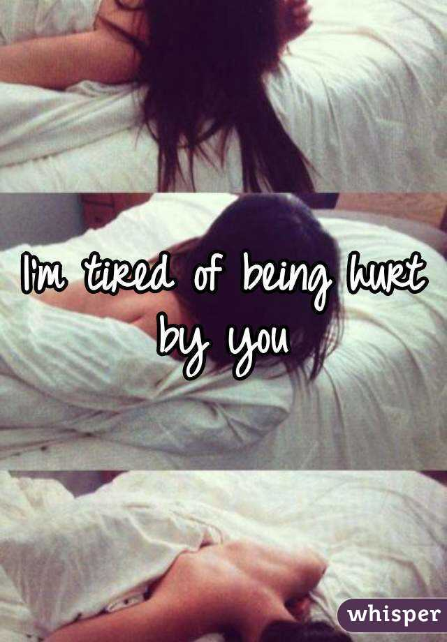 i m tired of being hurt