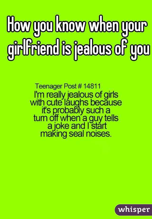 How To Tell If Your Girlfriend Is Jealous