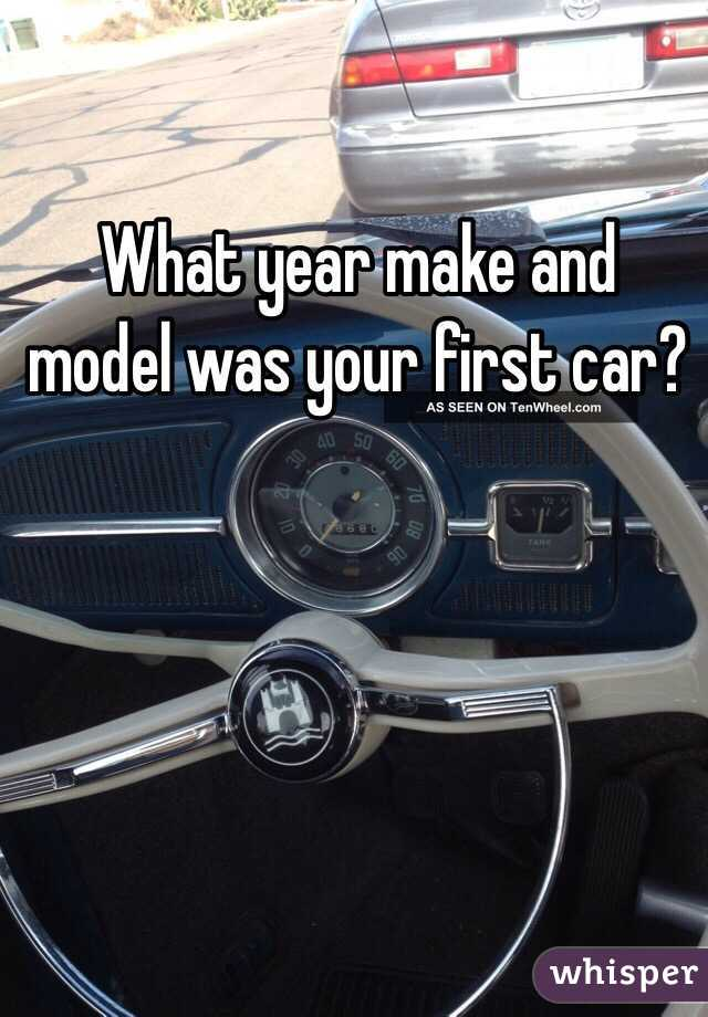 year make and model was your first car?