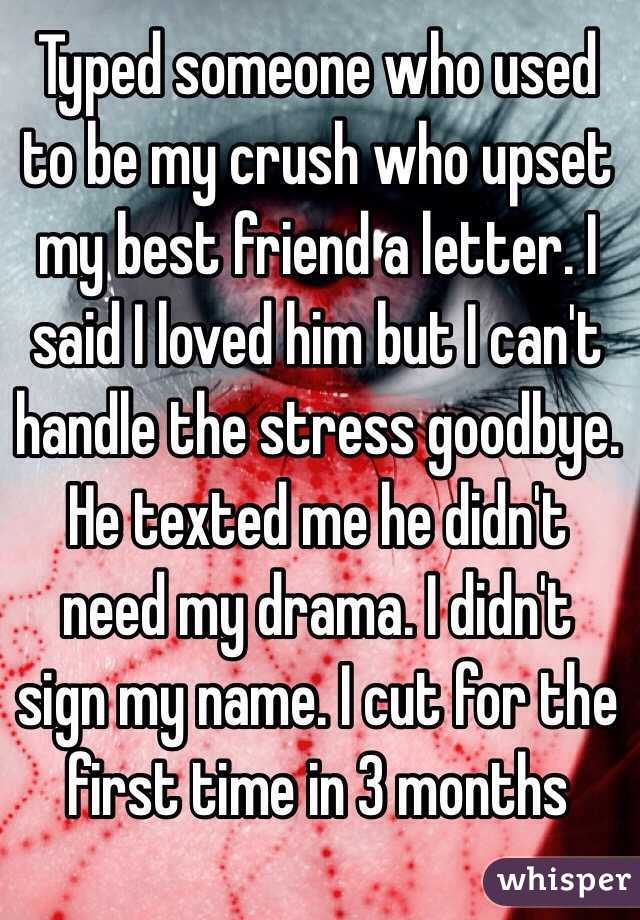 Typed someone who used to be my crush who upset my best friend a