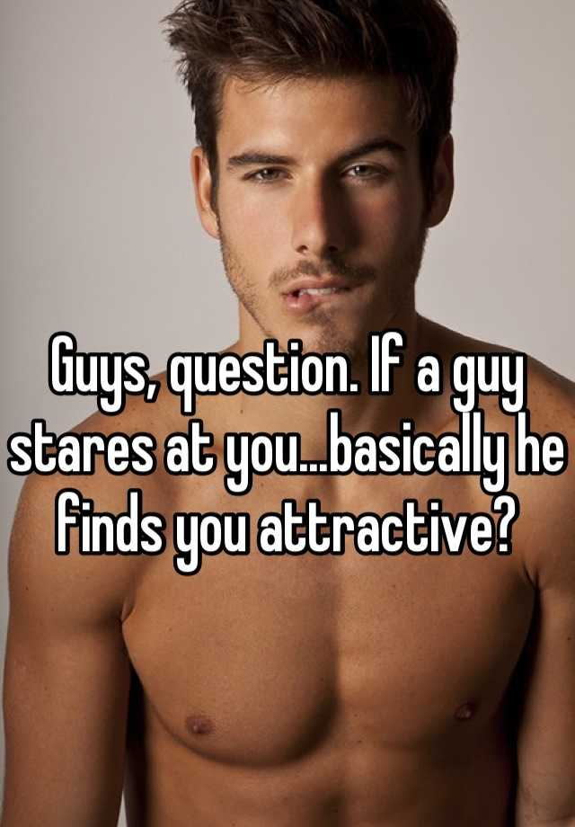 When a man stares at you