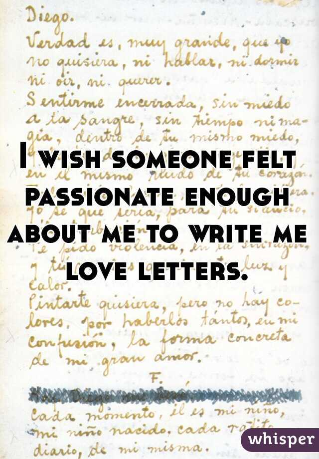 I Wish Someone Felt Passionate Enough About Me To Write Love Letters