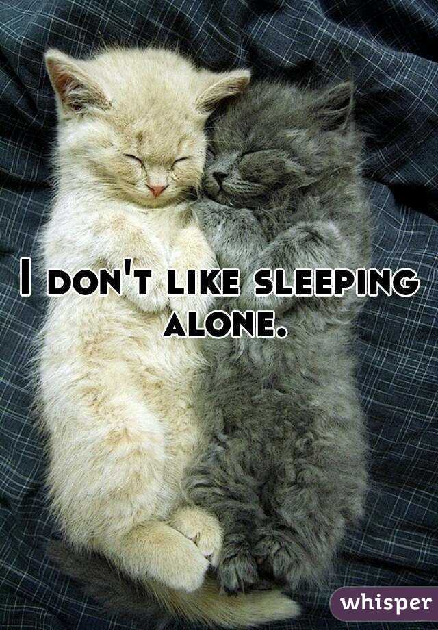 I Dont Like To Sleep Alone